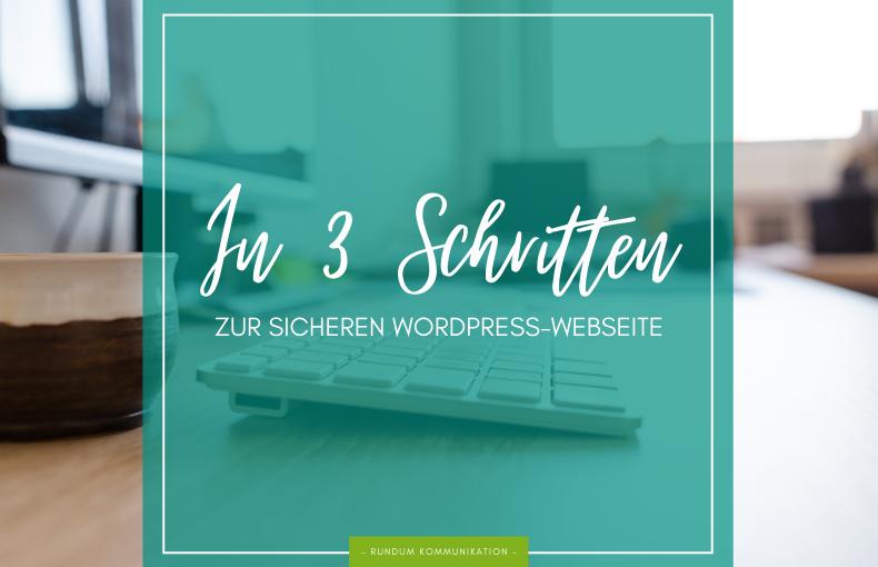 In 3 Schritten zur sicheren Wordpress-Webseite